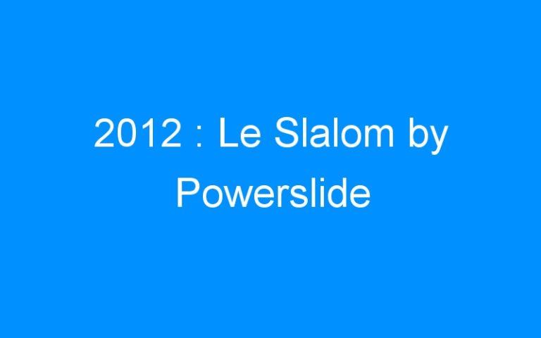 2012 : Le Slalom by Powerslide