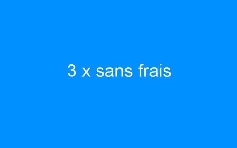 3 x sans frais