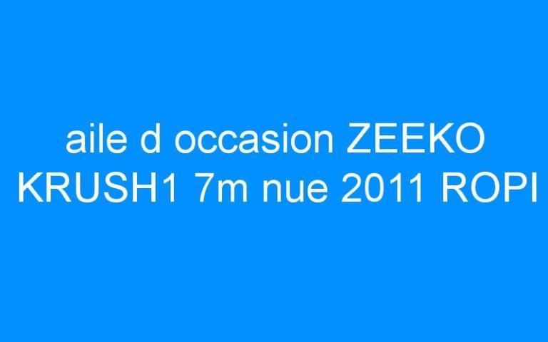 aile d occasion ZEEKO KRUSH1 7m nue 2011 ROPI
