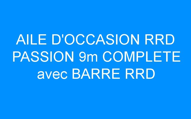 AILE D'OCCASION RRD PASSION 9m COMPLETE avec BARRE RRD
