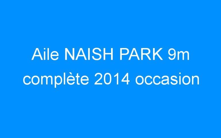 Aile NAISH PARK 9m complète 2014 occasion
