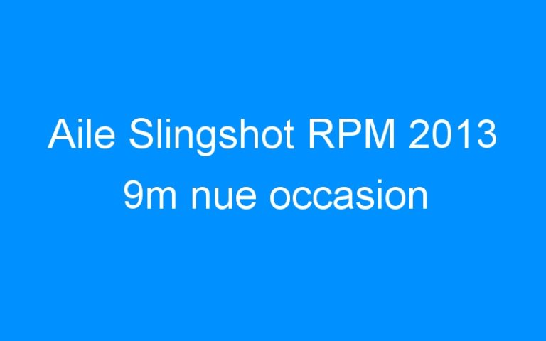 Aile Slingshot RPM 2013 9m nue occasion