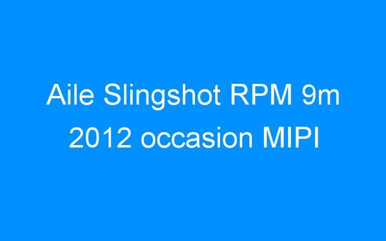 Aile Slingshot RPM 9m 2012 occasion MIPI