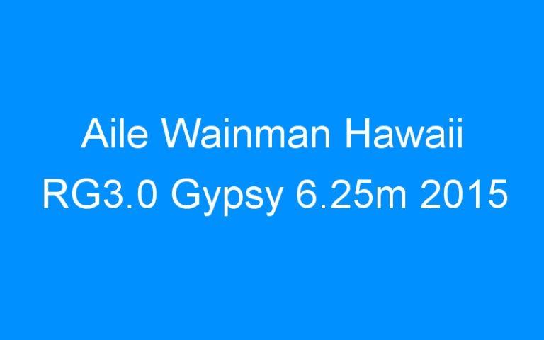 Aile Wainman Hawaii RG3.0 Gypsy 6.25m 2015