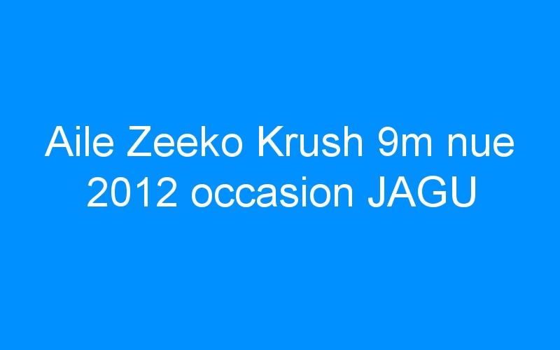 Aile Zeeko Krush 9m nue 2012 occasion JAGU