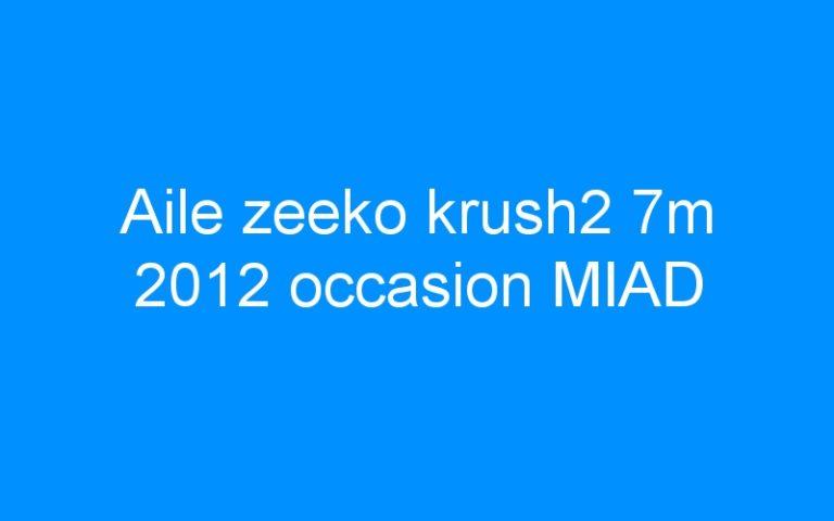 Aile zeeko krush2 7m 2012 occasion MIAD