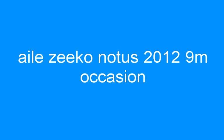 aile zeeko notus 2012 9m occasion
