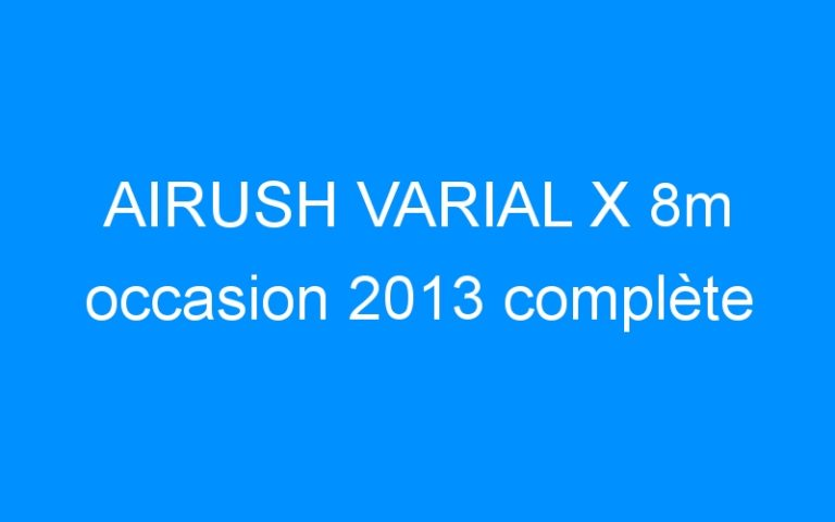 AIRUSH VARIAL X 8m occasion 2013 complète