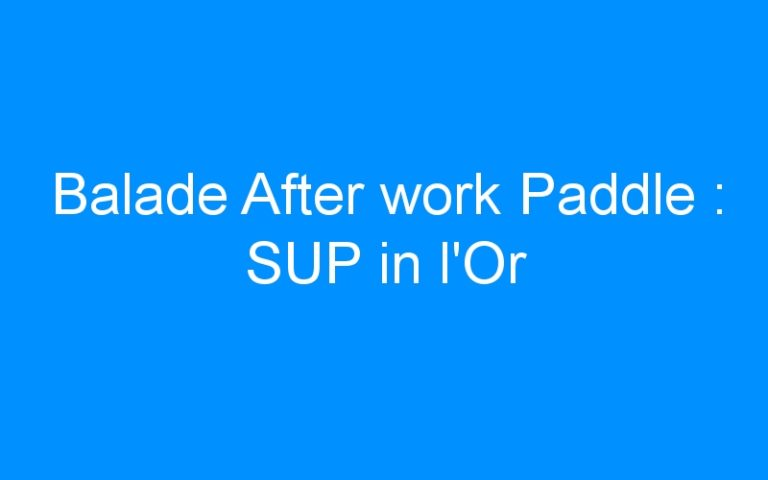 Balade After work Paddle : SUP in l'Or