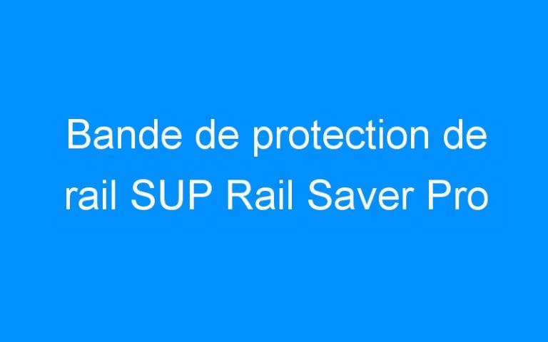 Bande de protection de rail SUP Rail Saver Pro