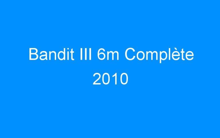 Bandit III 6m Complète 2010