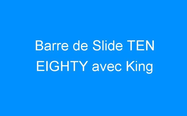 Barre de Slide TEN EIGHTY avec King