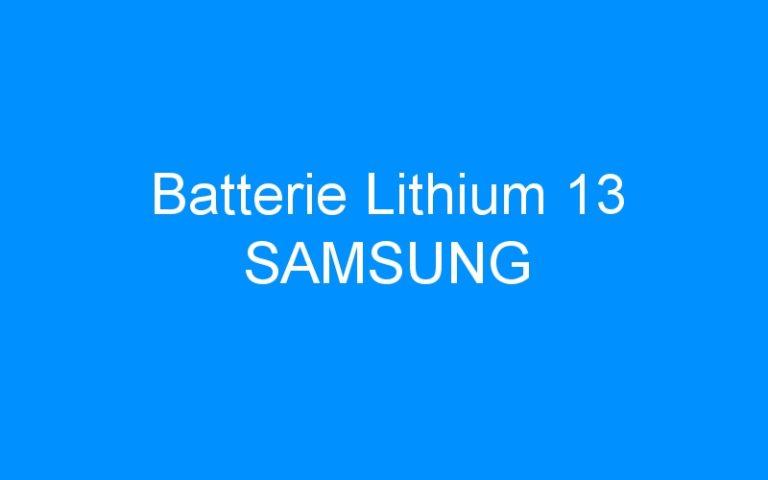 Batterie Lithium 13 SAMSUNG