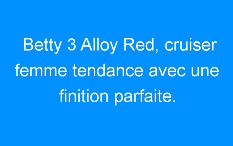 Betty 3 Alloy Red, cruiser femme tendance avec une finition parfaite.