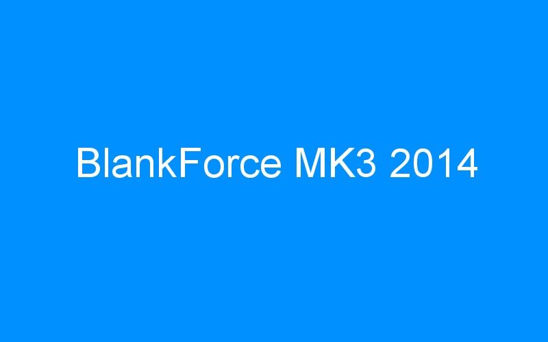 BlankForce MK3 2014