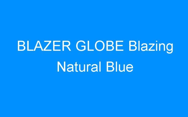 BLAZER GLOBE Blazing Natural Blue