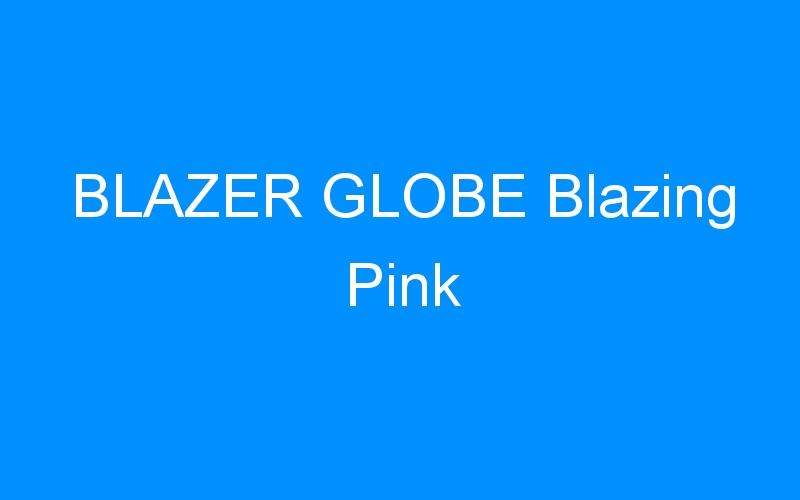 BLAZER GLOBE Blazing Pink