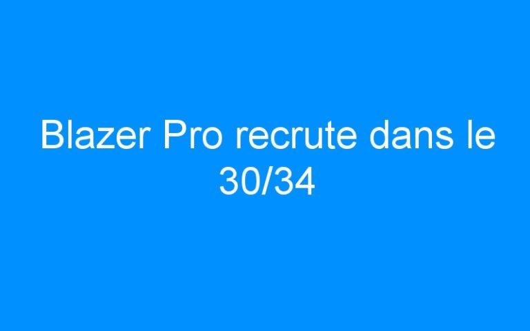 Blazer Pro recrute dans le 30/34
