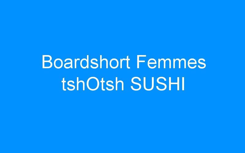 Boardshort Femmes tshOtsh SUSHI
