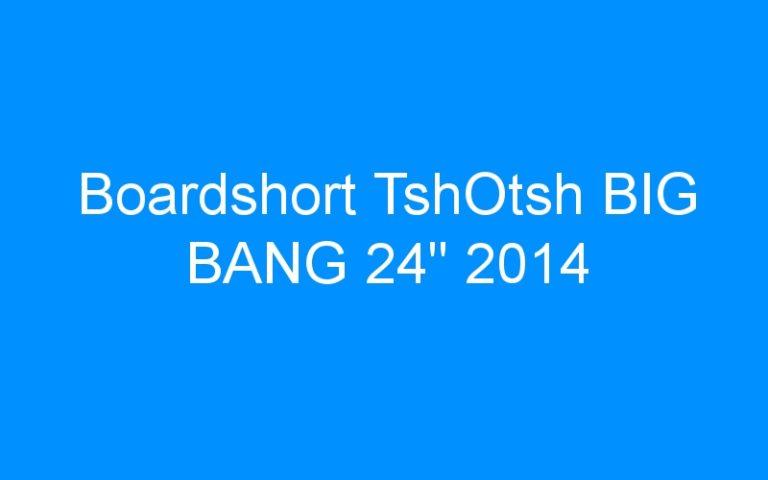Boardshort TshOtsh BIG BANG 24″ 2014
