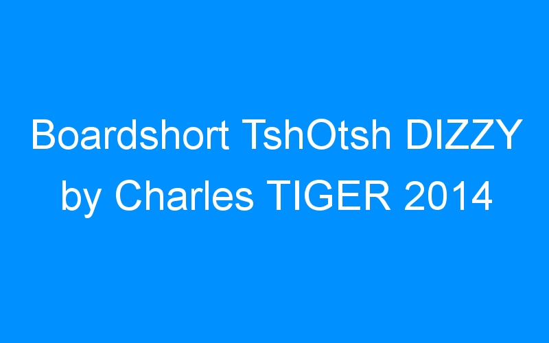 Boardshort TshOtsh DIZZY by Charles TIGER 2014