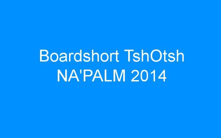 Boardshort TshOtsh NA'PALM 2014