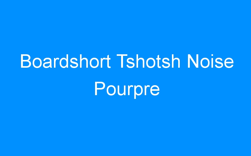Boardshort Tshotsh Noise Pourpre