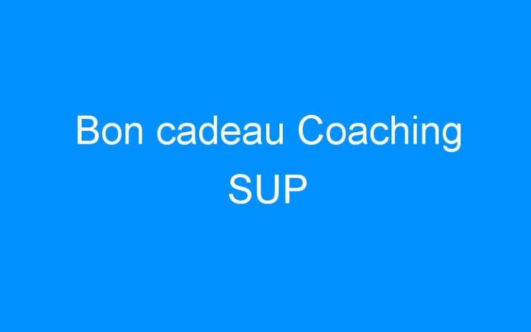 Bon cadeau Coaching SUP