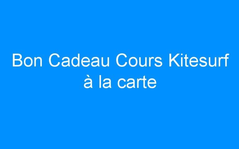 Bon Cadeau Cours Kitesurf à la carte