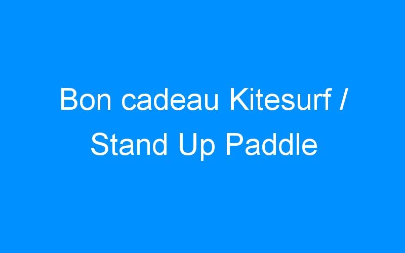 Bon cadeau Kitesurf / Stand Up Paddle