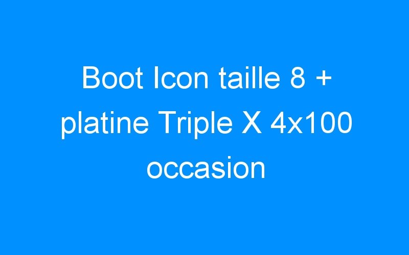Boot Icon taille 8 + platine Triple X 4×100 occasion