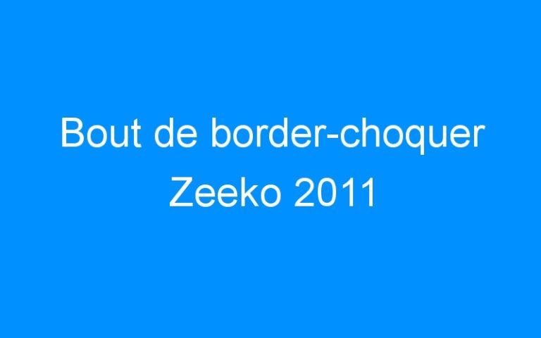 Bout de border-choquer Zeeko 2011
