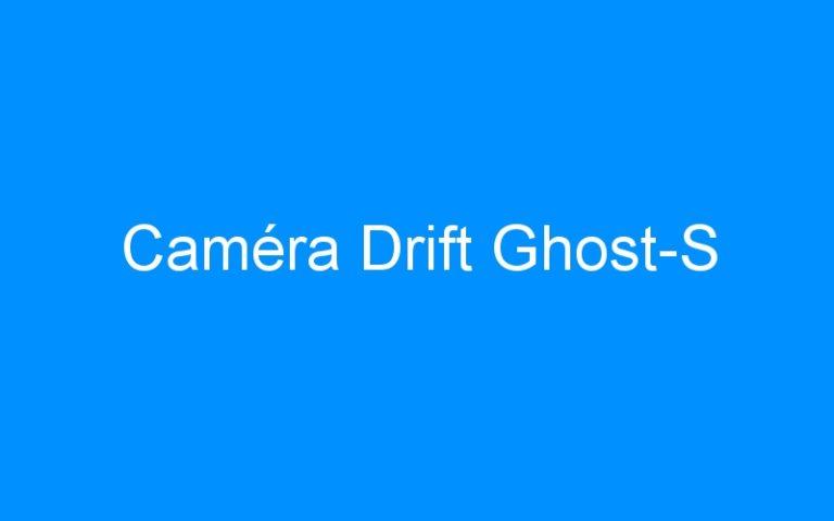Caméra Drift Ghost-S