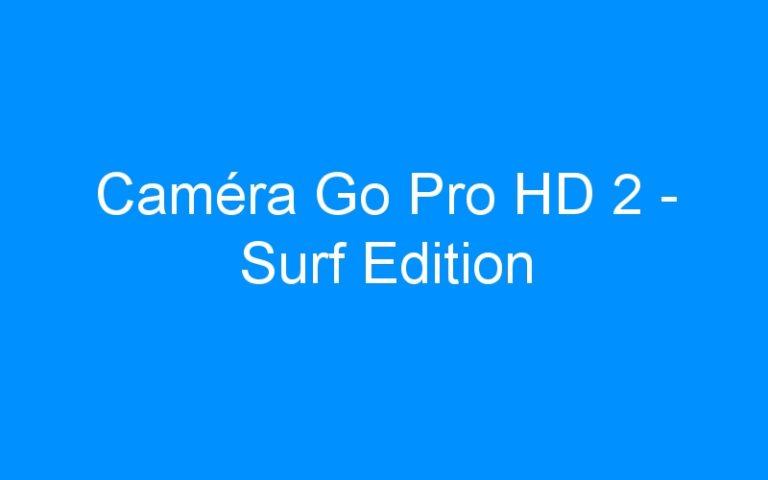Caméra Go Pro HD 2 – Surf Edition
