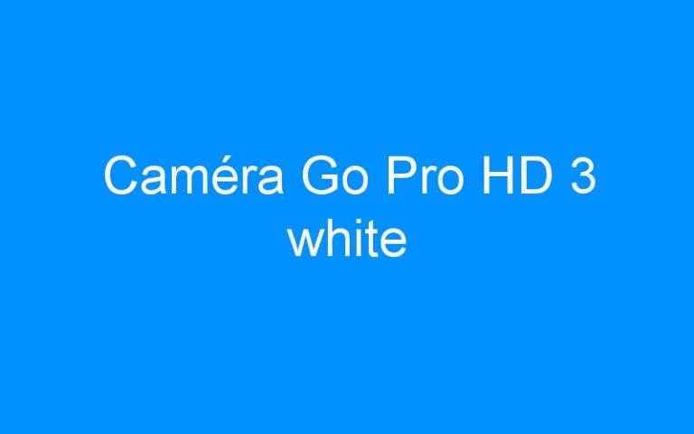 Caméra Go Pro HD 3 white