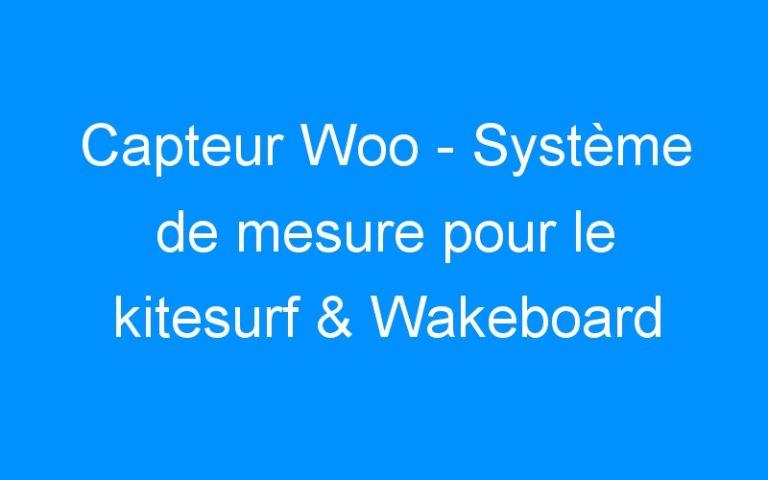 Capteur Woo – Système de mesure pour le kitesurf & Wakeboard