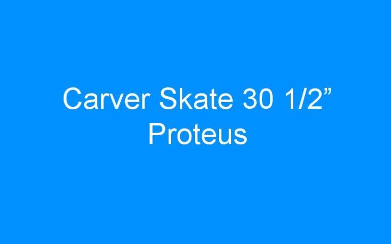 "Carver Skate 30 1/2"" Proteus"