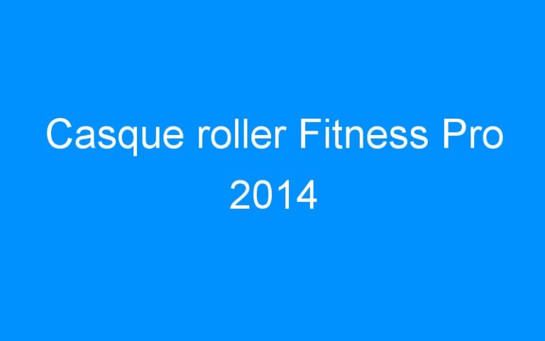 Casque roller Fitness Pro 2014