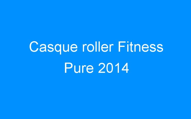 Casque roller Fitness Pure 2014