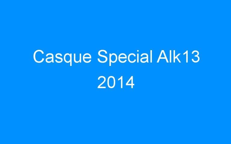 Casque Special Alk13 2014