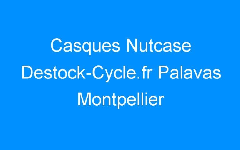 Casques Nutcase Destock-Cycle.fr Palavas Montpellier
