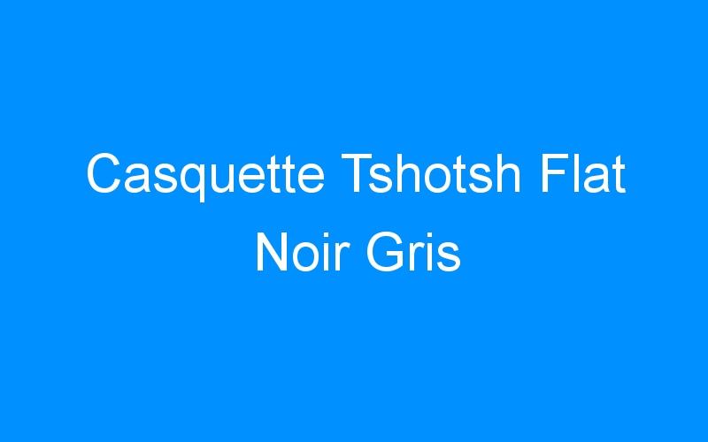 Casquette Tshotsh Flat Noir Gris