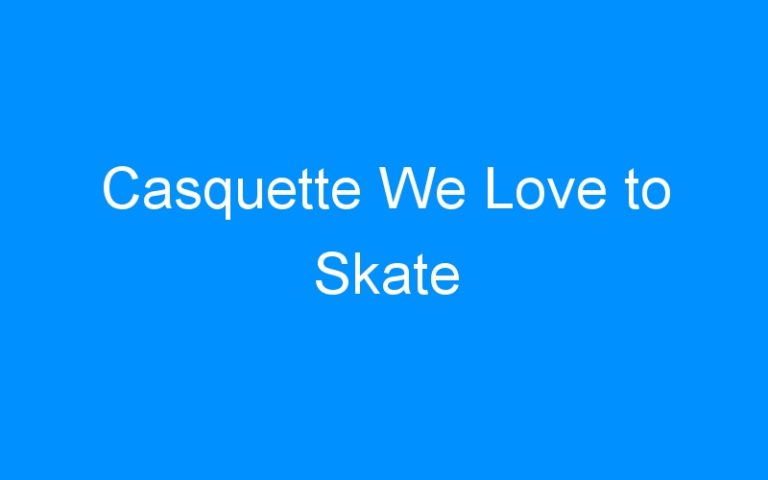 Casquette We Love to Skate