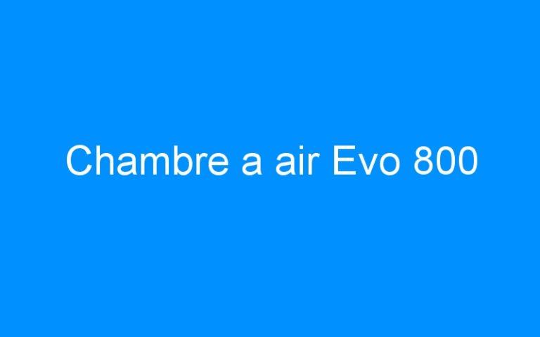 Chambre a air Evo 800