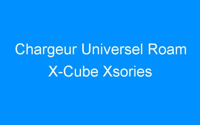 Chargeur Universel Roam X-Cube Xsories