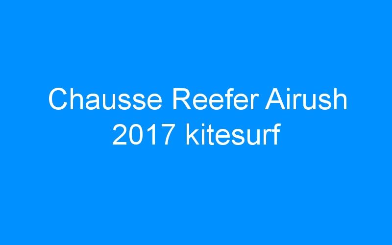 Chausse Reefer Airush 2017 kitesurf
