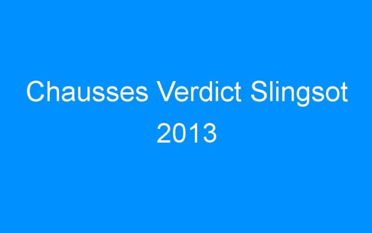 Chausses Verdict Slingsot 2013
