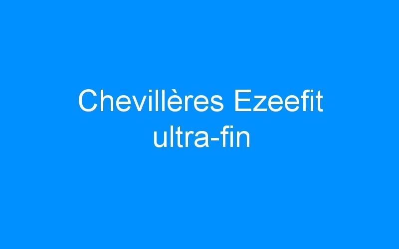 Chevillères Ezeefit ultra-fin