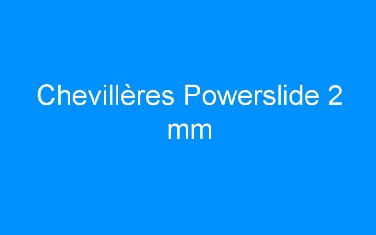 Chevillères Powerslide 2 mm