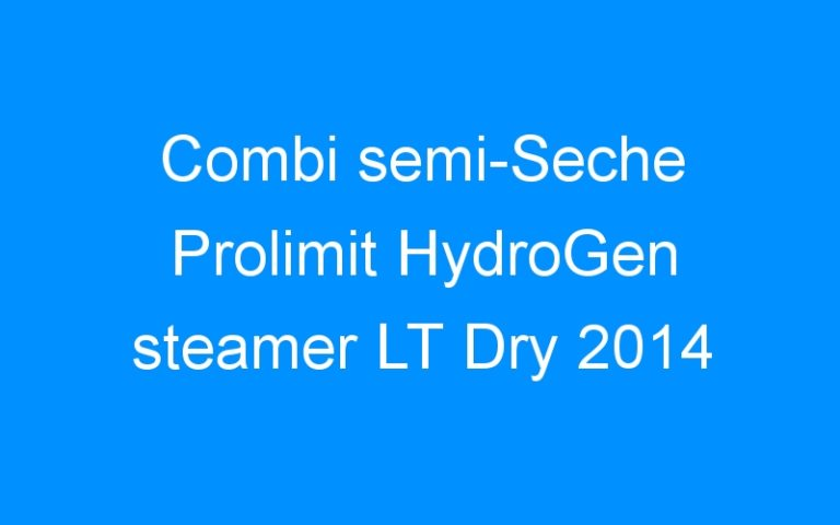 Combi semi-Seche Prolimit HydroGen steamer LT Dry 2014